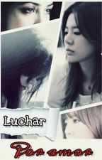 Luchar Por Amor (Sunny & Tú) by SNSDXYoufanfics