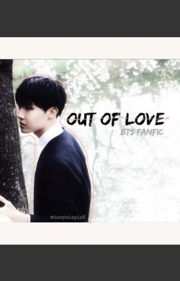 Out Of Love [BTS ff]
