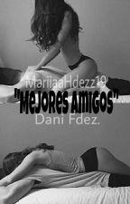 Mejores Amigos||Dani Fernandez. by mariiaahdezz19