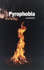 Pyrophobia - Phan by strangerphans