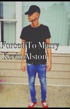Forced To Marry Kevin Alston?! by misslian_