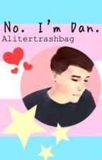 No. I'm Dan. by aliteraltrashbag