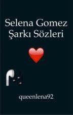 Selena gomez şarkı sözleri by queenlena92