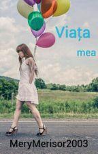 Viața Mea by MeryMerisor2003