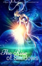 The Rise of Shadows (DISCONTINUED)*ReWRITE in description*  by Enchanted_Wishes