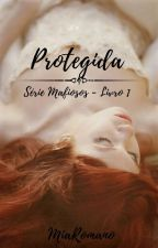 Protegida - Livro 1 da Série Mafiosos by DudaSantana186