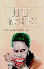 Joker Imagines by psycho-but-cute