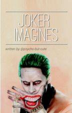 Joker Imagines by psycho-but-cute