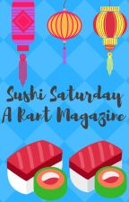 Sushi Saturday:A Rant Magazine by -TheStargazers-