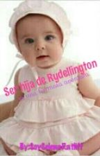 Ser La Hija de Rydellington by SoySelenaRatliff