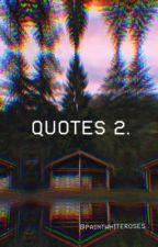 Quotes & Lyrics & Lines : Part 2 by paintwhiteroses