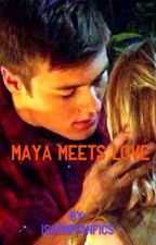 Maya meets love  by isaompfanfics
