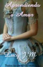 Aprendiendo a Amar by Lucy_JM