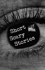 Short Scary Stories by Unmasked_Monster