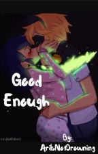 Good Enough by AriIsNotDrowning