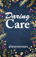 Daring Care [BOOK 1] by alwaysxyours