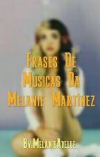 Frases De Músicas Da Melanie Martinez. by MelanieAdelle