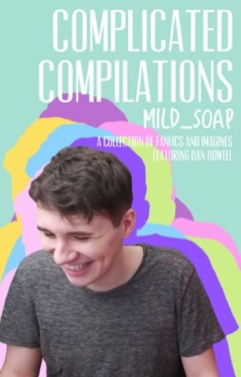 Complicated Compilations (Daniel Howell x Reader)