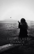 Troy's Last Chance by Writer_Fisher
