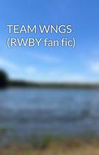 TEAM WNGS (RWBY fan fic) by khila27