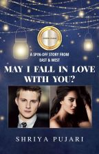 May I Fall In Love With You? (E&W Spin-off) by PujariShriya