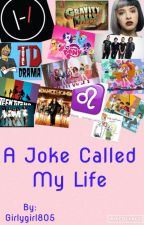 A Joke called My life by FindingMillie-