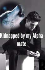 Kidnapped By My Alpha  Mate by nini_salazar
