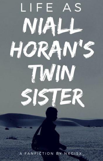 Life as Niall Horan's Twin Sister ♡