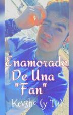 Enamorado De Una Fan (Kevsho y Tu) by kevsho_te_amo