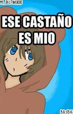 ¡Ese castaño es mío! by Mi_destino1010
