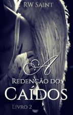 A Redenção Dos Caídos - Livro 2 by RWSaint