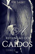 A Redenção Dos Caídos - Livro II by RWSaint