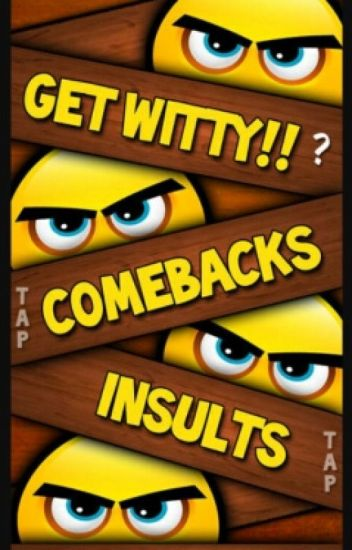 Comebacks and Insults.