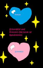 SchoolKid and Pretzel's Big book of Randomness by pretzelfishes