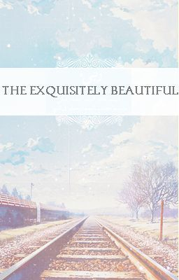 The Exquisitely Beautiful