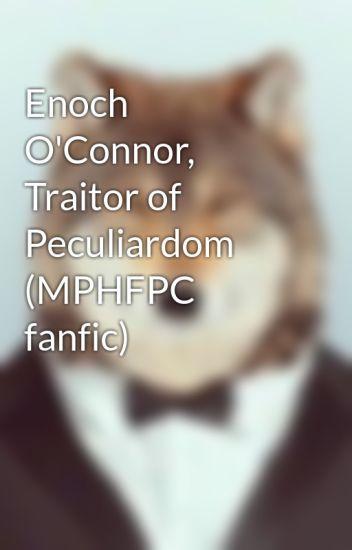 Enoch O'Connor, Traitor of Peculiardom (MPHFPC fanfic)