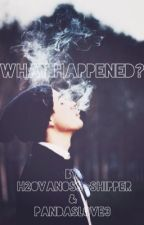 What Happened?||H2OVanoss by H2OVanoss-Shipper