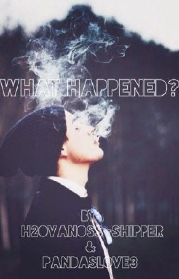 What Happened?||H2OVanoss