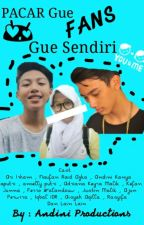 pacar Gue Fans Gue Sendiri by andinisyarief