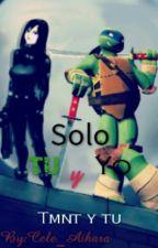 Solo Tu y Yo [Tmnt y tu]  by Cele_Aihara