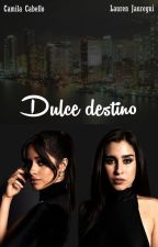 Dulce destino (Camren fanfic) by Misterclose
