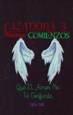 Cazadora 3 : Nuevos Comienzos. by Saga-san
