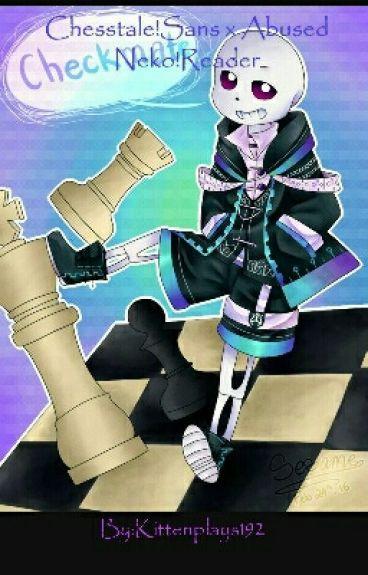 Chesstale!Sans x Abused Neko!Reader