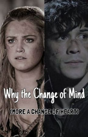 Why the Change of Mind (More a Change of Heart) by bellamy-heart-eyes