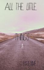 All The Little Things by jenmes