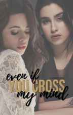 Even If You Cross My Mind » CAMREN by nowaylern