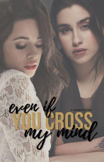 Even If You Cross My Mind » CAMREN