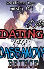 IM DATING THE CASSANOVA PRINCE(#wattys2017)EDITED by misfy09