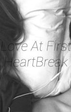 Love At First HeartBreak  by xoSIAxo