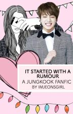 It Started with a Rumour ;{JJK} by imjeonsgirl